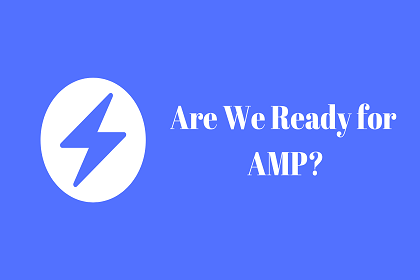 Are We Ready For AMP in 2021?
