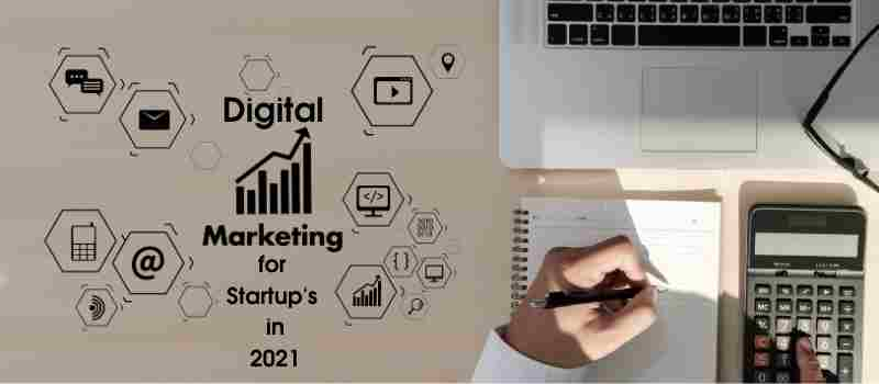 Why do Start-ups need to Focus on Digital Marketing in 2021?
